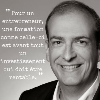 -Pour un entrepreneur, une formation comme celle-ci est avant tout un investissement qui doit être rentable.-