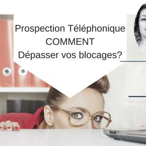 Prospection téléphonique : Comment dépasser ses blocages ?