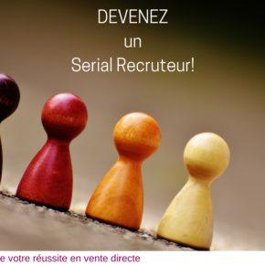 Comment devenir un serial recruteur en Vente Directe?